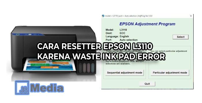 Cara Resetter Epson L3110 karena Waste Ink Pad Error